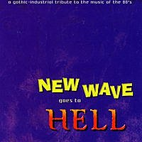 New Wave Goes To Hell: A Gothic-Industrial Tribute To The Music Of The 80's